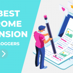 20 Best Chrome Extensions Every Blogger Should Use